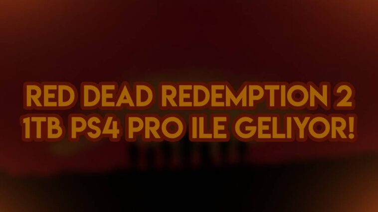 Red Dead Redemption 2 PS4 ile Birlikte Geliyor!